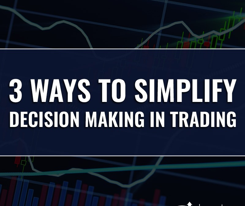 3 Ways to Simplify Decision Making in Day Trading