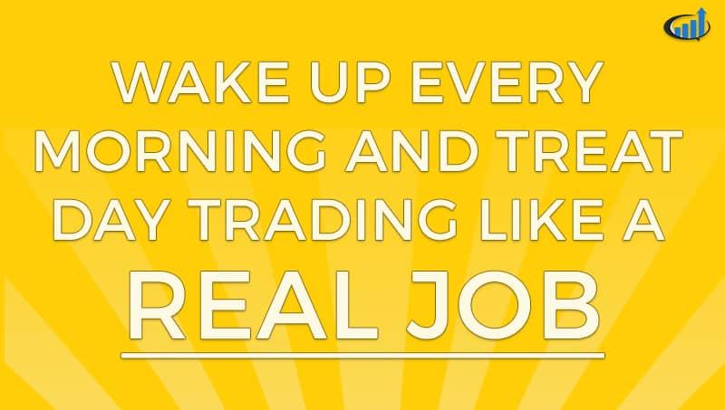 Treat Day Trading Like a Real Job