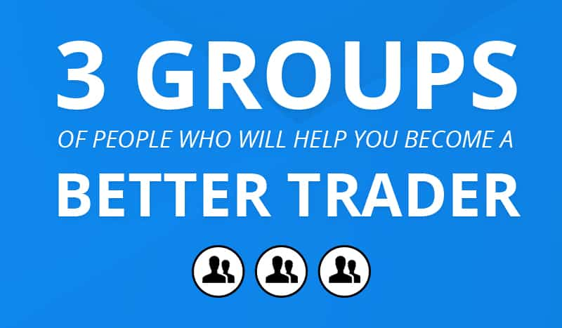 3 Groups of People Who Will Help You Become a Better Trader