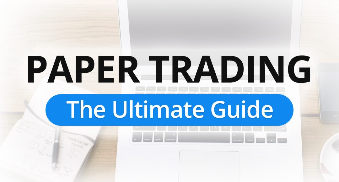 Everything You Need to Know About Paper Trading