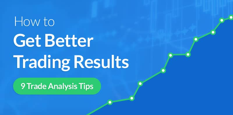 How to Analyze Your Trades & Get Better Results